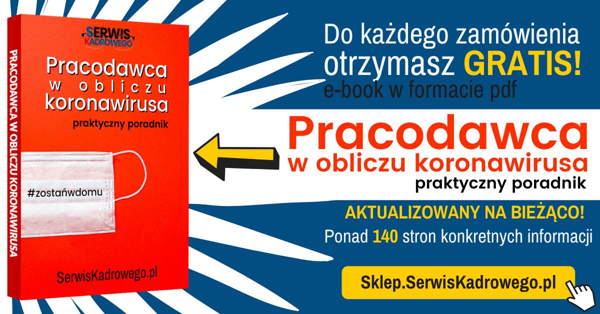 Zakup dowolny produkt a otrzymasz GRATIS e-book Pracodawca w obliczu koronawirusa – praktyczny poradnik do każdego zamówienia bez względu na wartość koszyka!